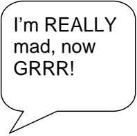 I'm REALLY mad, now GRRR!