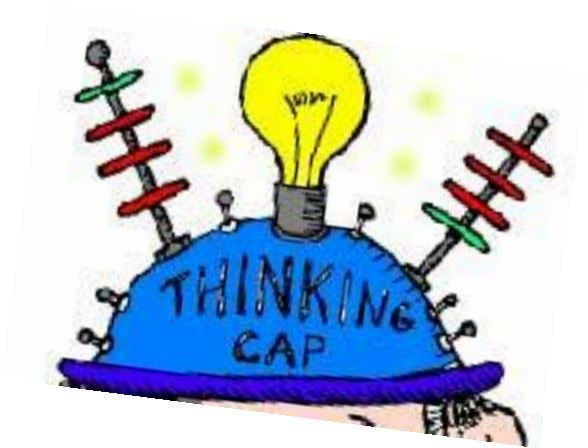 Critical Thinking (CT) • Thinking (CT) processes can be improved – Stimulate to use – Expect