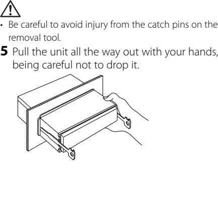 • Be careful to avoid injury from the catch pins on the removal tool. 5