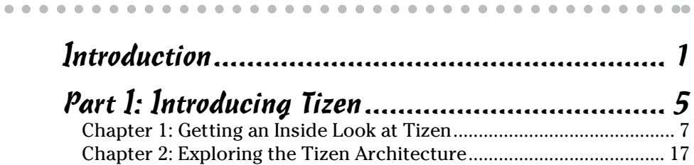 Introduction Part I: Introducing Tizen 1 5 Chapter 1: Getting an Inside Look at Tizen
