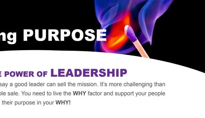 Unlocking PURPOSE THE POWER OF LEADERSHIP They say a good leader can sell the mission.