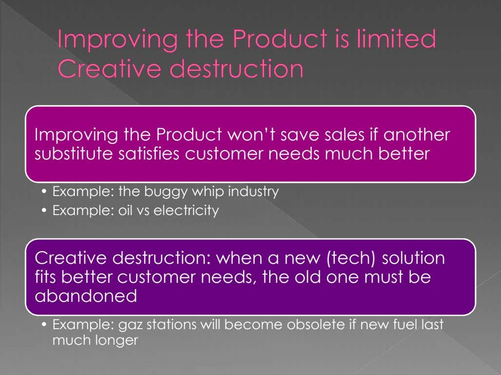 Improving the Product won't save sales if another substitute satisfies customer needs much better •