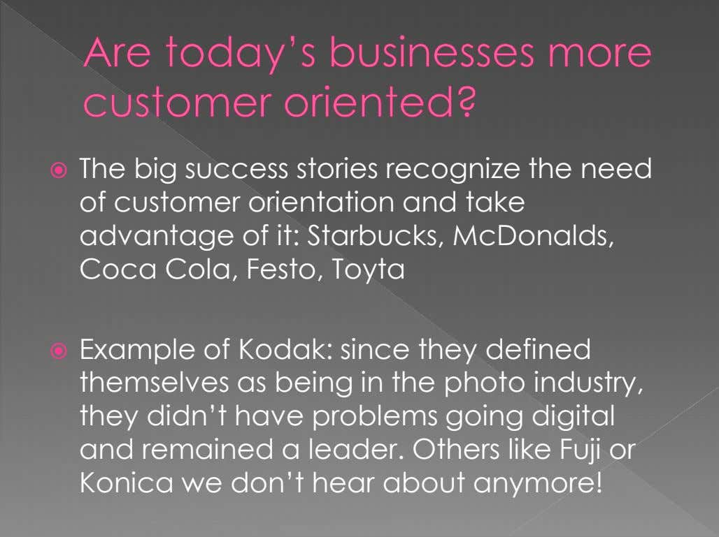  The big success stories recognize the need of customer orientation and take advantage of