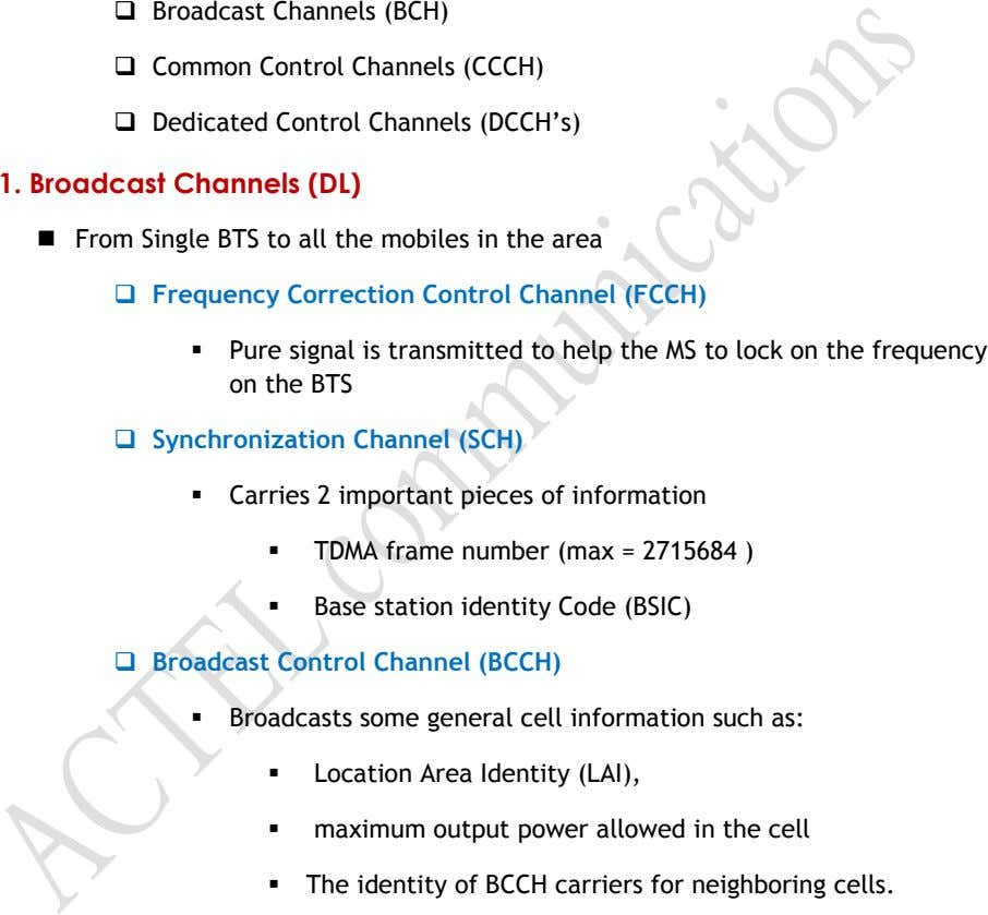  Broadcast Channels (BCH)  Common Control Channels (CCCH)  Dedicated Control Channels (DCCH's) 1.