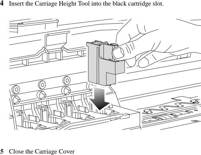 4 Insert the Carriage Height Tool into the black cartridge slot. 5 Close the Carriage