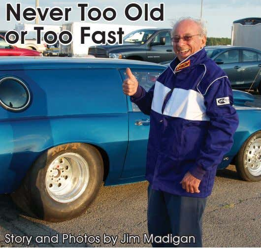 Never Too Old or Too Fast Story and Photos by Jim Madigan