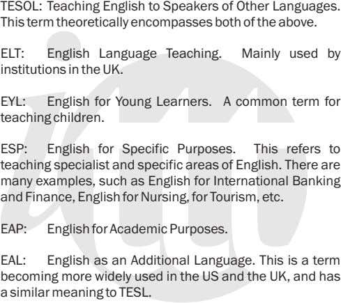 TESOL: Teaching English to Speakers of Other Languages. This term theoretically encompasses both of the