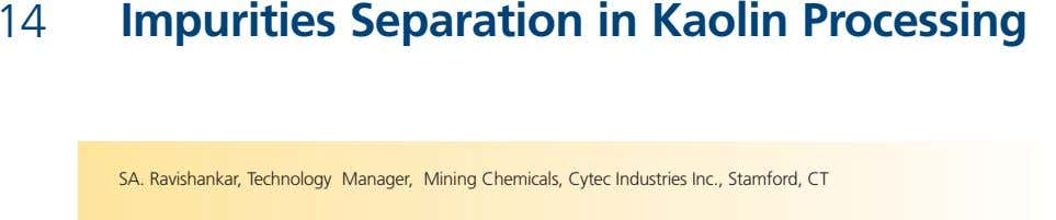 14 Impurities Separation in Kaolin Processing SA. Ravishankar, Technology Manager, Mining Chemicals, Cytec Industries Inc., Stamford,