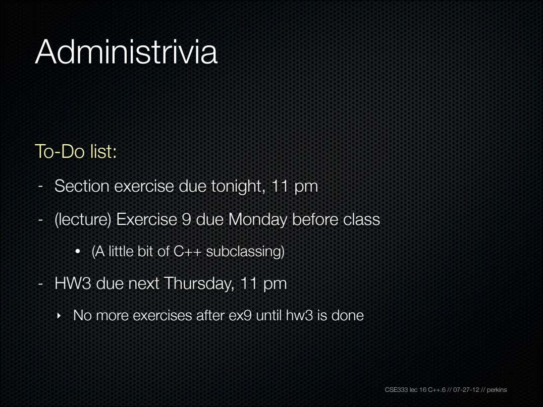 Administrivia To-Do list: - Section exercise due tonight, 11 pm - (lecture) Exercise 9 due