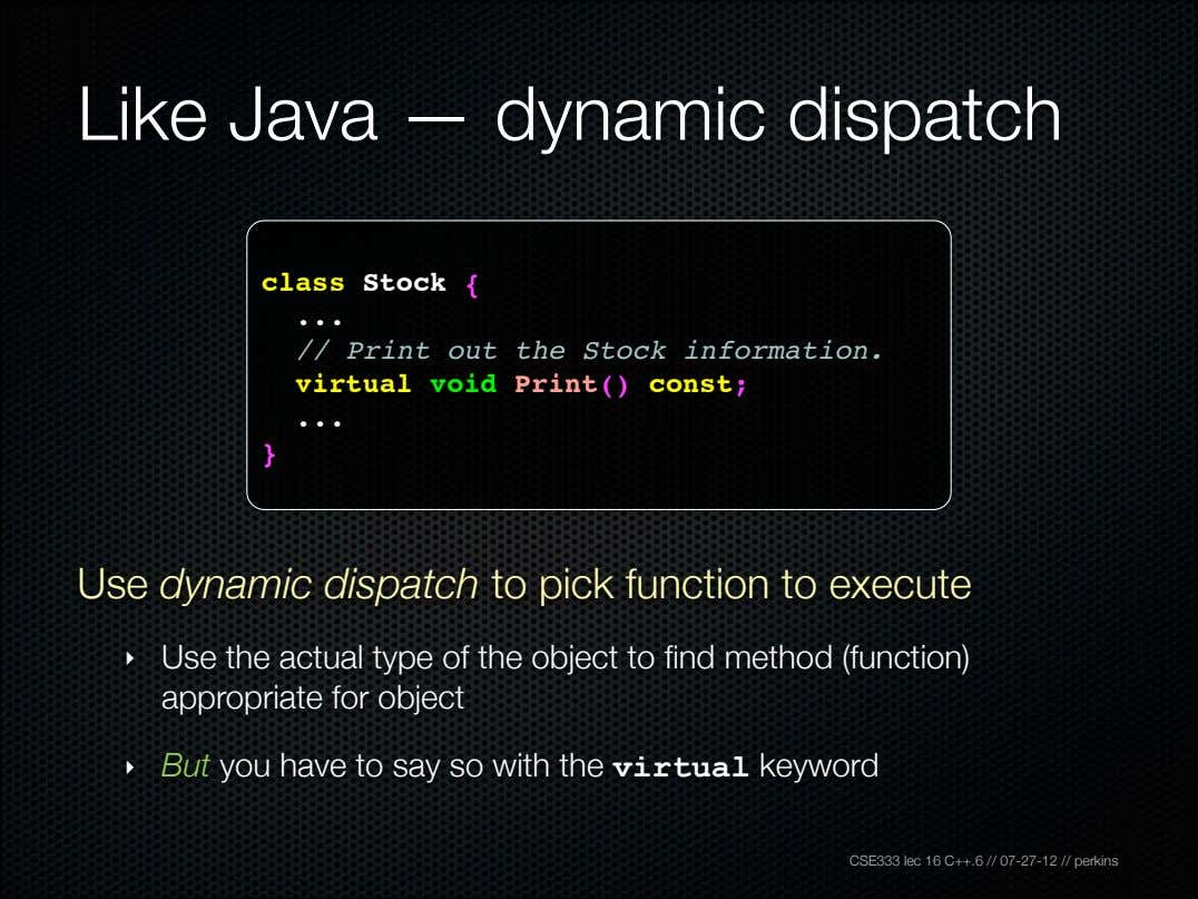 Like Java — dynamic dispatch class Stock { // Print out the Stock information. virtual