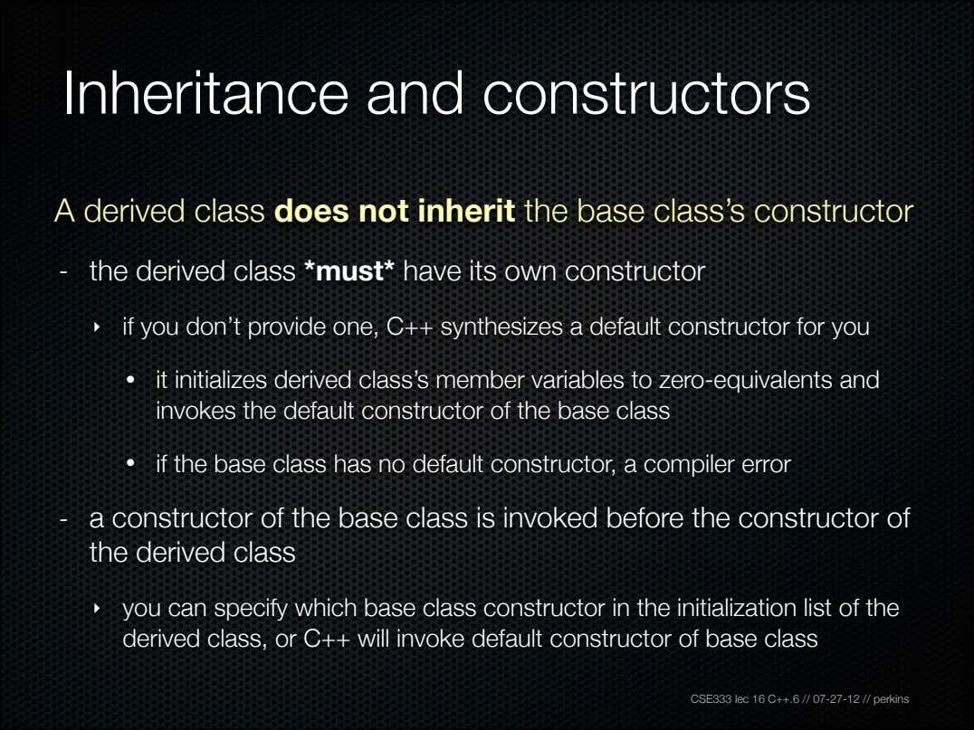Inheritance and constructors A derived class does not inherit the base class's constructor - the