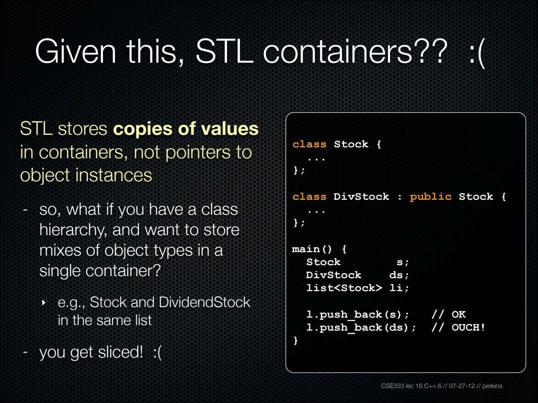 Given this, STL containers?? :( STL stores copies of values in containers, not pointers to