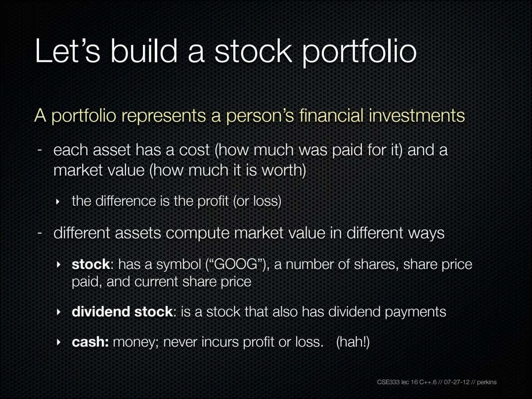 Let's build a stock portfolio A portfolio represents a person's financial investments - each asset