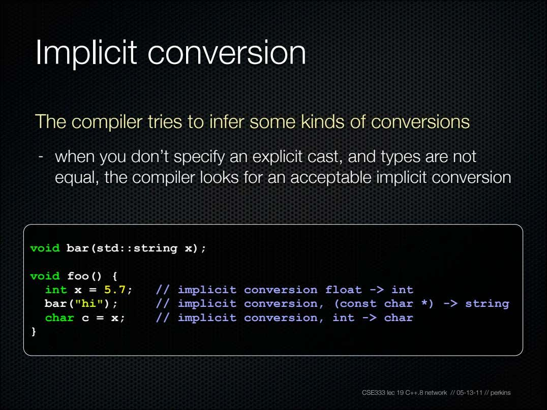 Implicit conversion The compiler tries to infer some kinds of conversions - when you don't