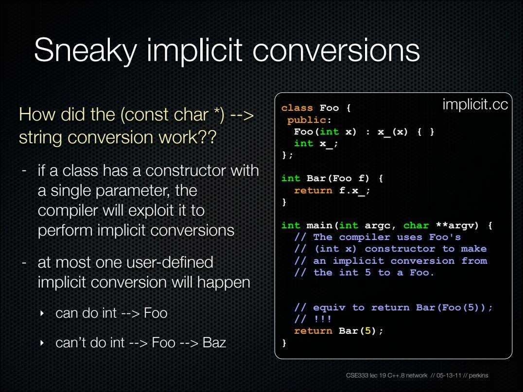 Sneaky implicit conversions implicit.cc How did the (const char *) --> string conversion work?? class
