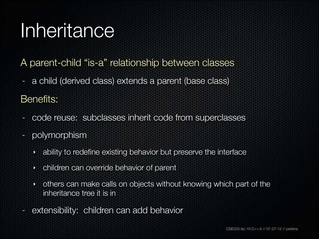 "Inheritance A parent-child ""is-a"" relationship between classes - a child (derived class) extends a parent"