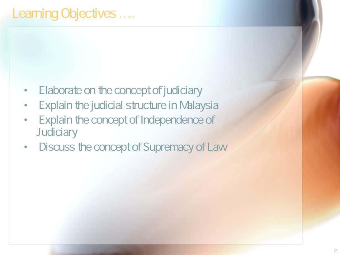 Learning Objectives … • Elaborate on the concept of judiciary • Explain the judicial structure