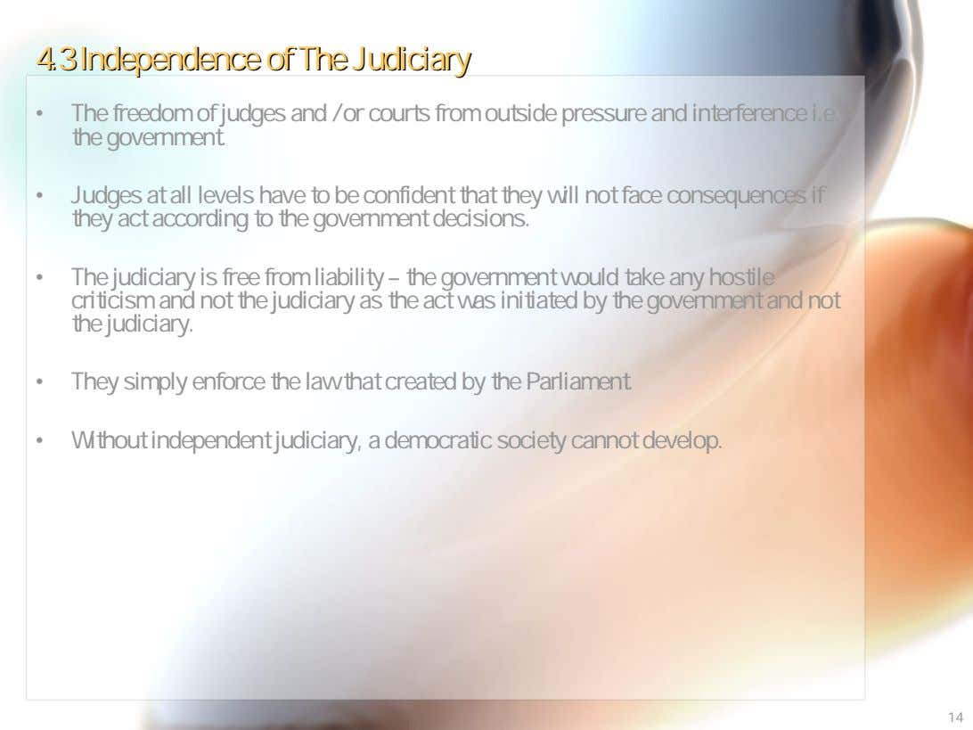 4.34.3 IndependenceIndependence ofof TheThe JudiciaryJudiciary • The freedom of judges and / or courts from