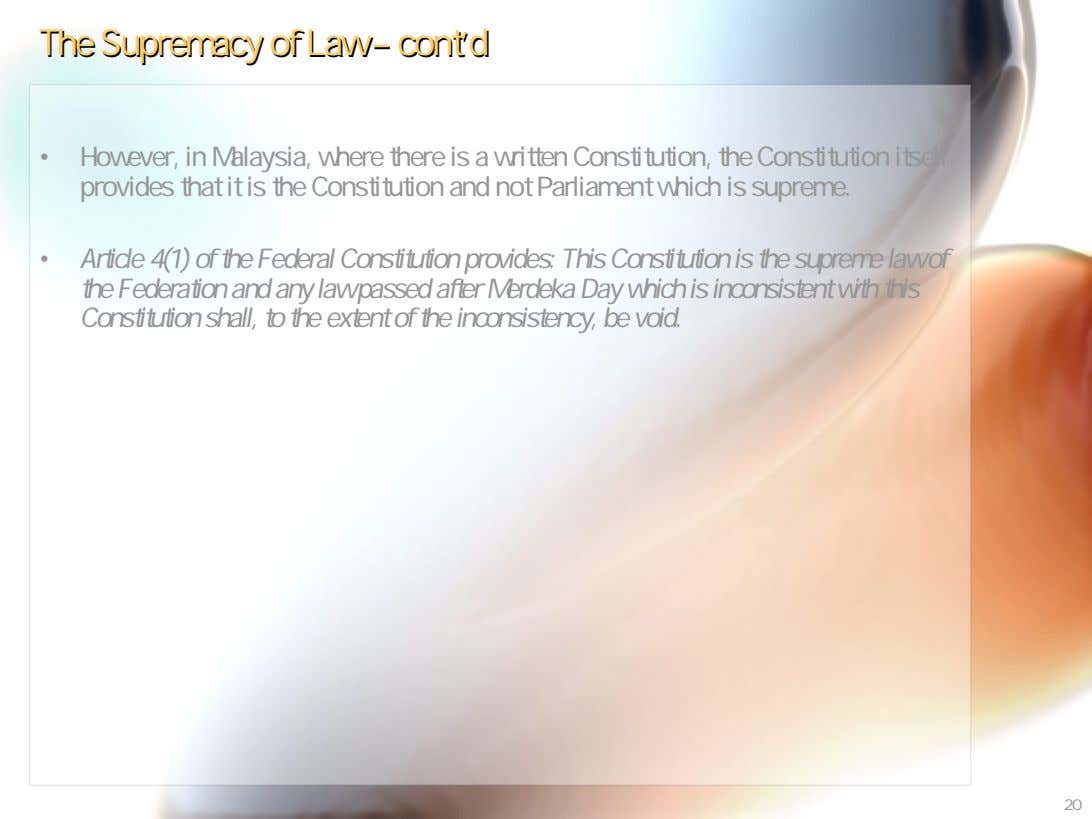 TheThe SupremacySupremacy ofof LawLaw –– contcont''dd • However, in Malaysia, where there is a written