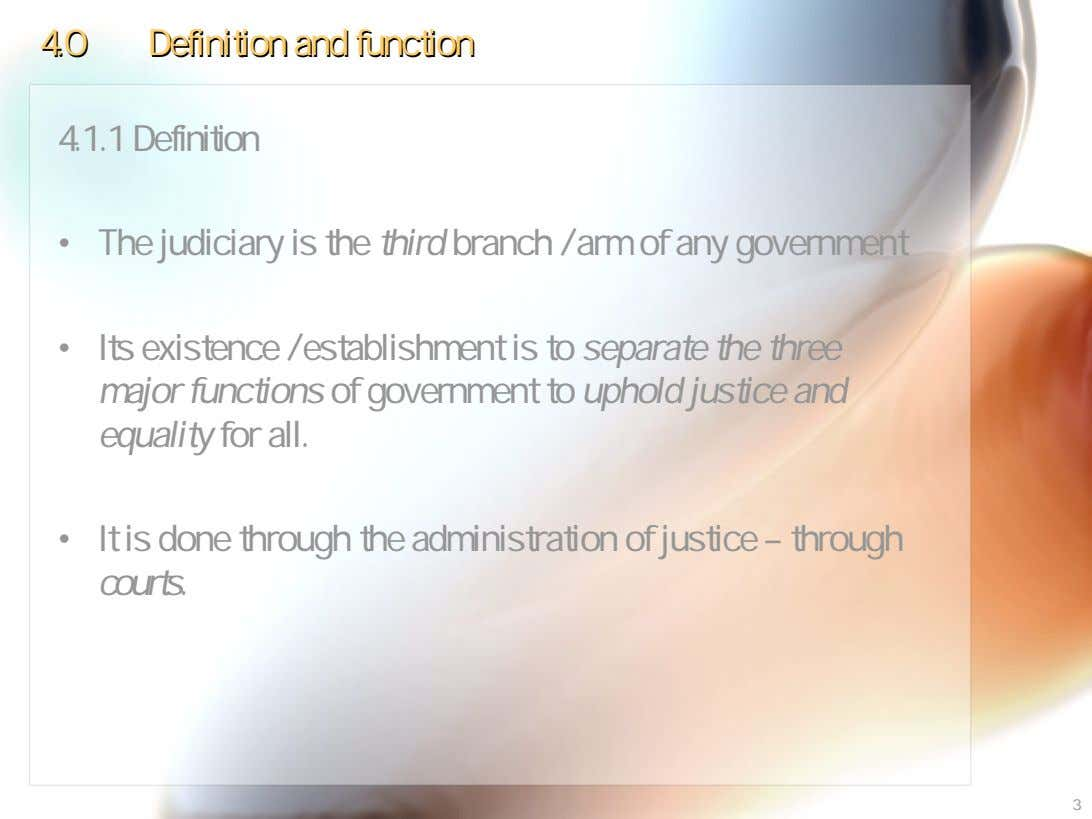 4.04.0 DefinitionDefinition andand functionfunction 4.1.1 Definition • The judiciary is the third branch / arm