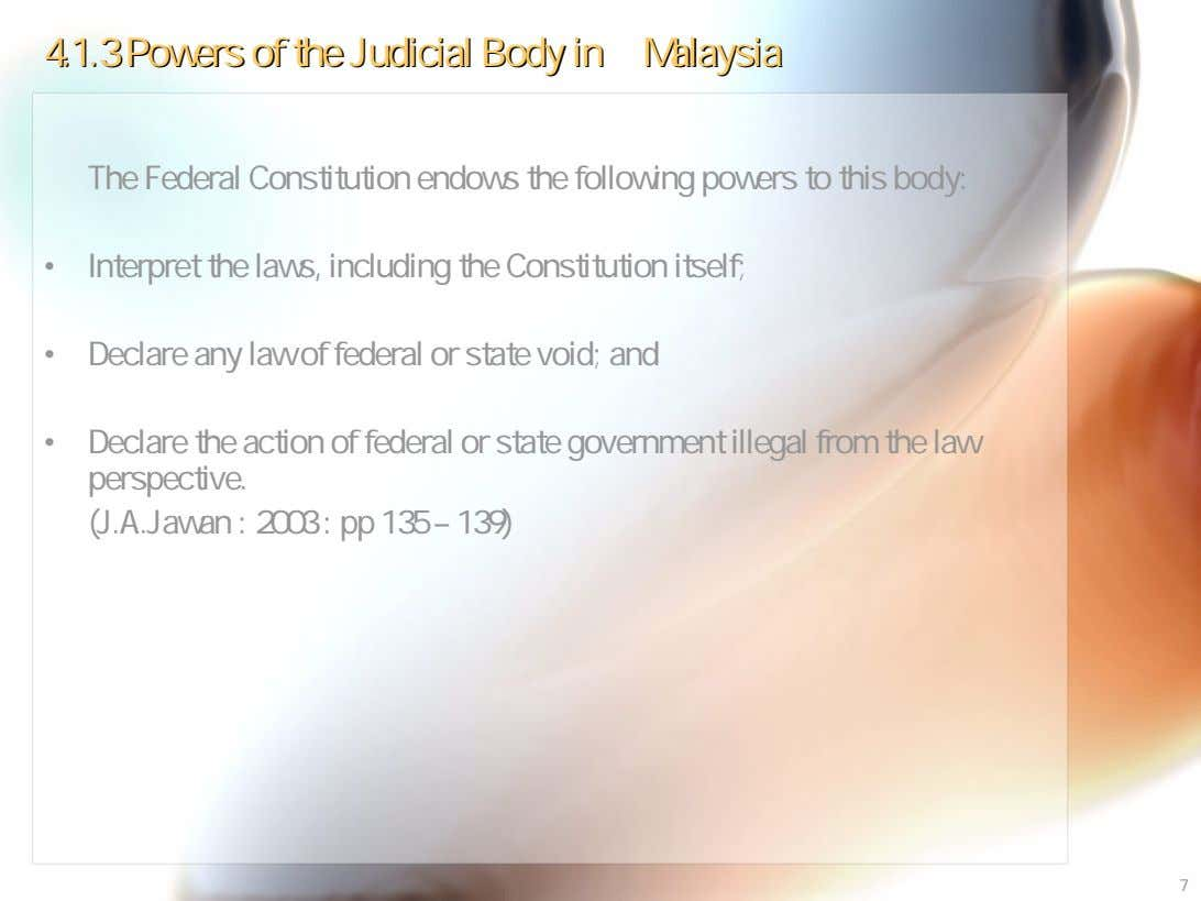 4.1.34.1.3 PowersPowers ofof thethe JudicialJudicial BodyBody inin MalaysiaMalaysia The Federal Constitution endows the