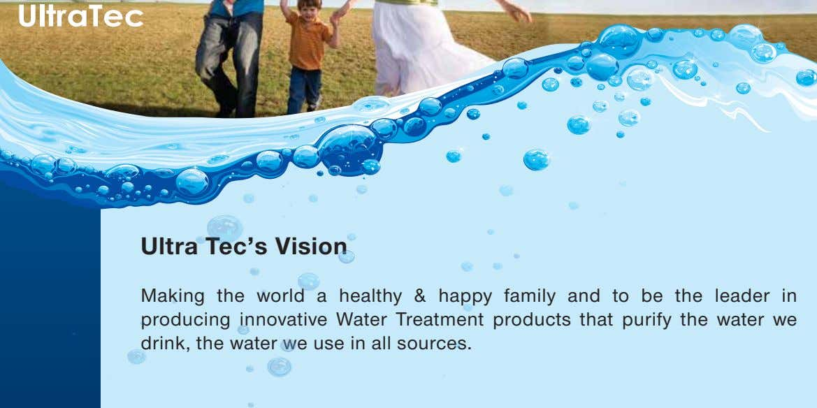 Ultra Tec's Vision Making the world a healthy & happy family and to be the