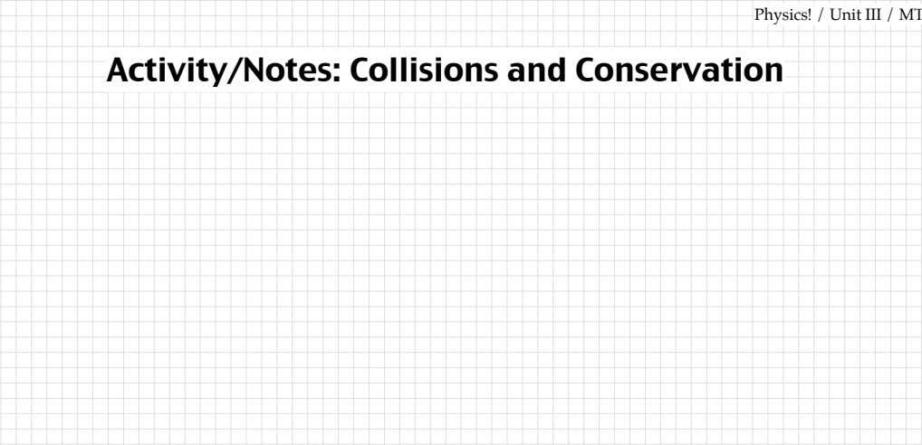 Activity/Notes: Collisions and Physics! / Conservation Unit III / MTM from Modeling Workshop Project ©