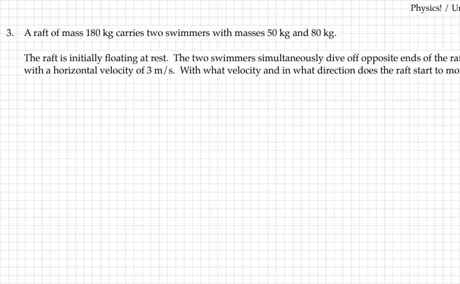 Physics! / 3. A raft of mass 180 kg carries two swimmers with masses 50