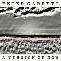 REVIEWS | DOWN THE LINE 30 Peter Garrett | A Version of Now | 2016 Independent