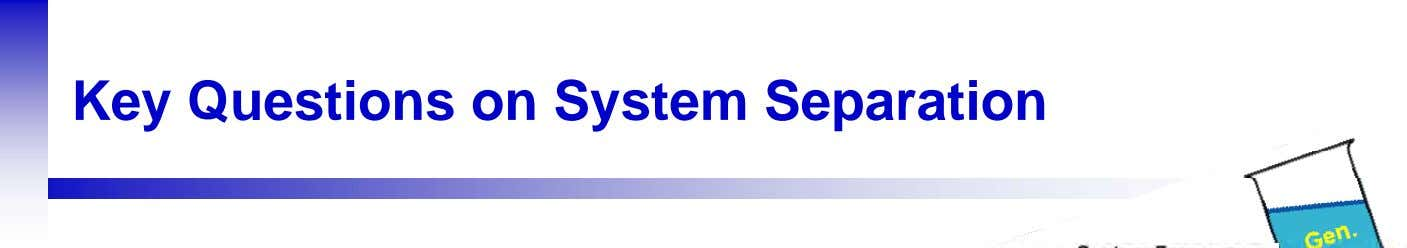 Key Questions on System Separation