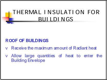 THERMALTHERMAL INSULATIONINSULATION FORFOR BUILDINGSBUILDINGS ROOF OF BUILDINGS v Receive the maximum amount of Radiant
