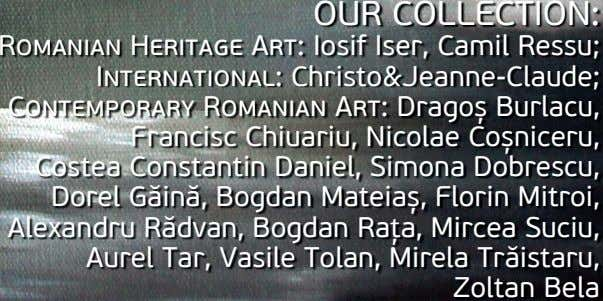 our ColleCtioN: rOMANIAN HERITAGE aRT: iosif iser, Camil ressu; iNTERNATIONAL: Christo&Jeanne-Claude; CONTEMPORARY
