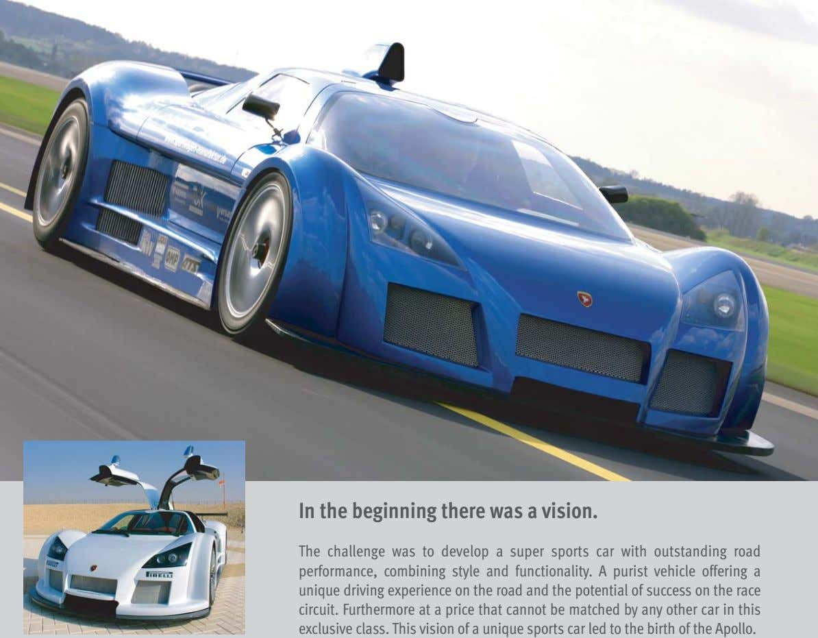 In the beginning there was a vision. The challenge was to develop a super sports