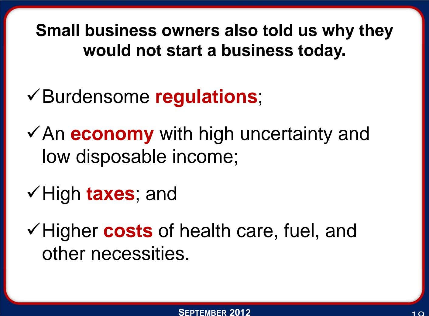 Small business owners also told us why they would not start a business today. Burdensome