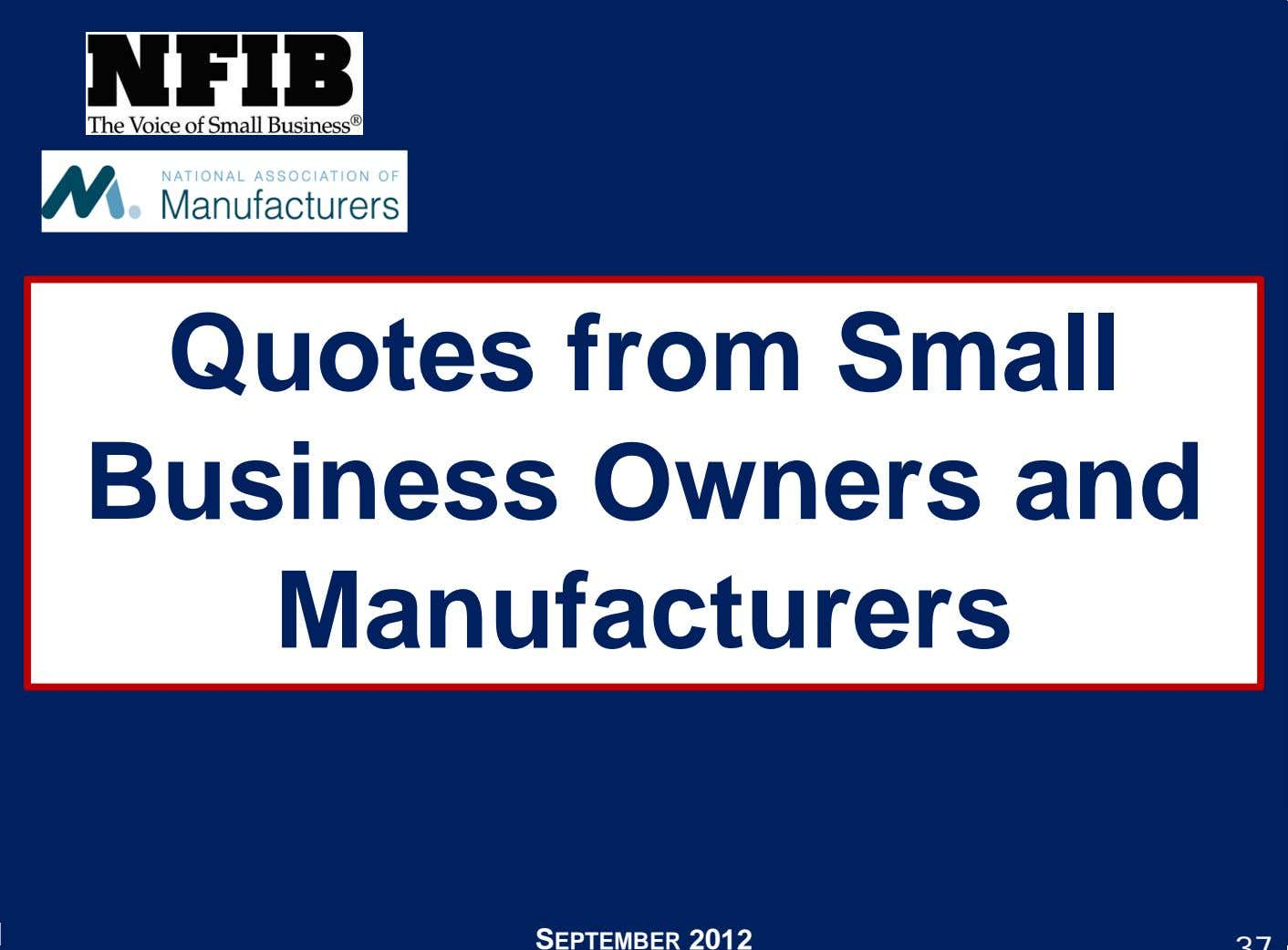 Quotes from Small Business Owners and Manufacturers SEPTEMBER 2012