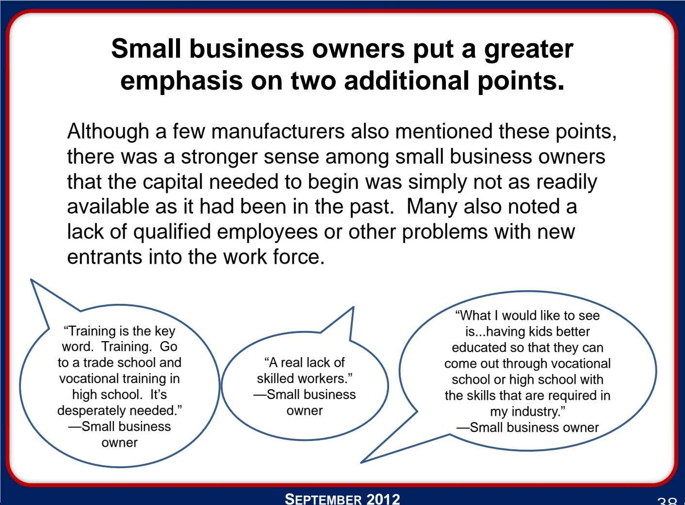 Small business owners put a greater emphasis on two additional points. Although a few manufacturers