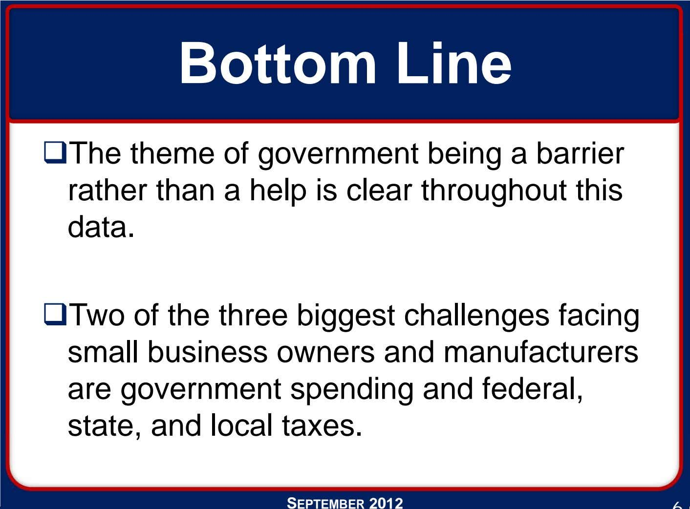 Bottom Line The theme of government being a barrier rather than a help is clear