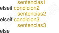 sentencias1 elseif condicion2 sentencias2 elseif condicion3 sentencias3 else