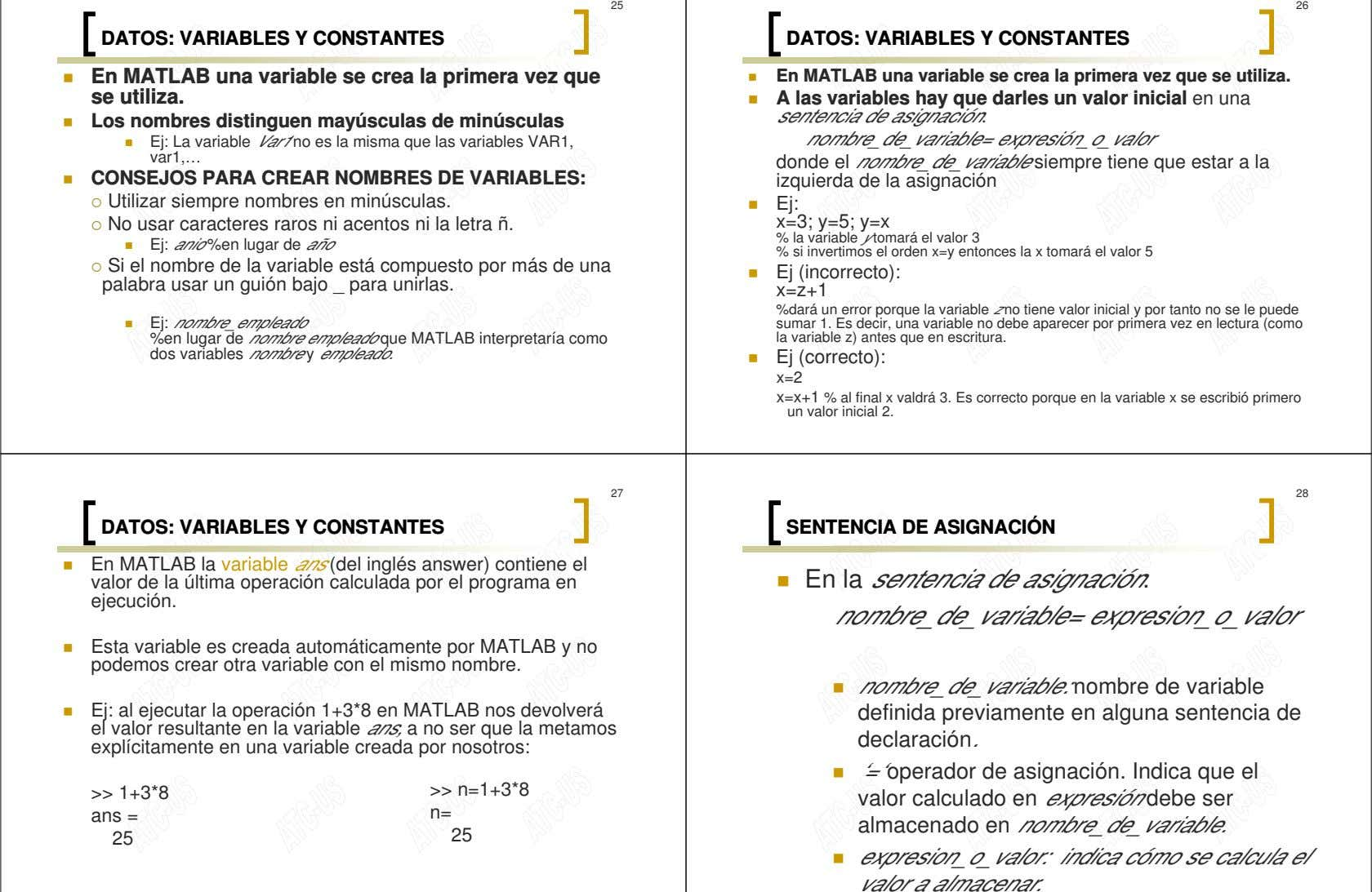 25 26 DATOS: VARIABLES Y CONSTANTES DATOS: VARIABLES Y CONSTANTES En MATLAB una variable se