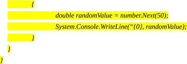 "{ doublerandomValue=number.Next(50); System.Console.WriteLine(""{0},randomValue); } } }"