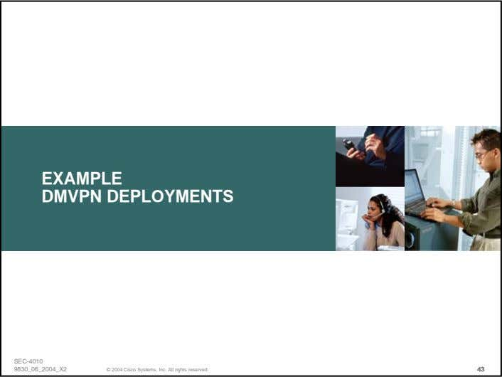 EXAMPLE DMVPN DEPLOYMENTS SEC-4010 9830_06_2004_X2 © 2004 Cisco Systems, Inc. All rights reserved. 4343 434343