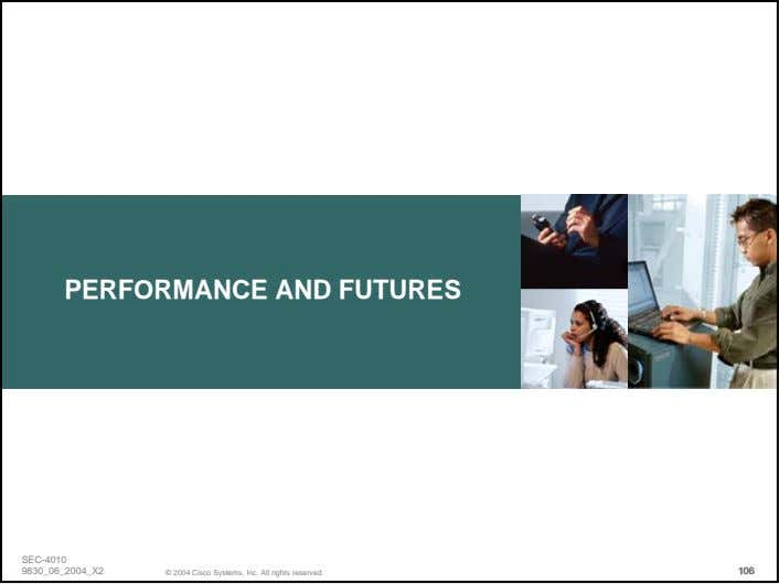 PERFORMANCE AND FUTURES SEC-4010 9830_06_2004_X2 © 2004 Cisco Systems, Inc. All rights reserved. 106106106 106106