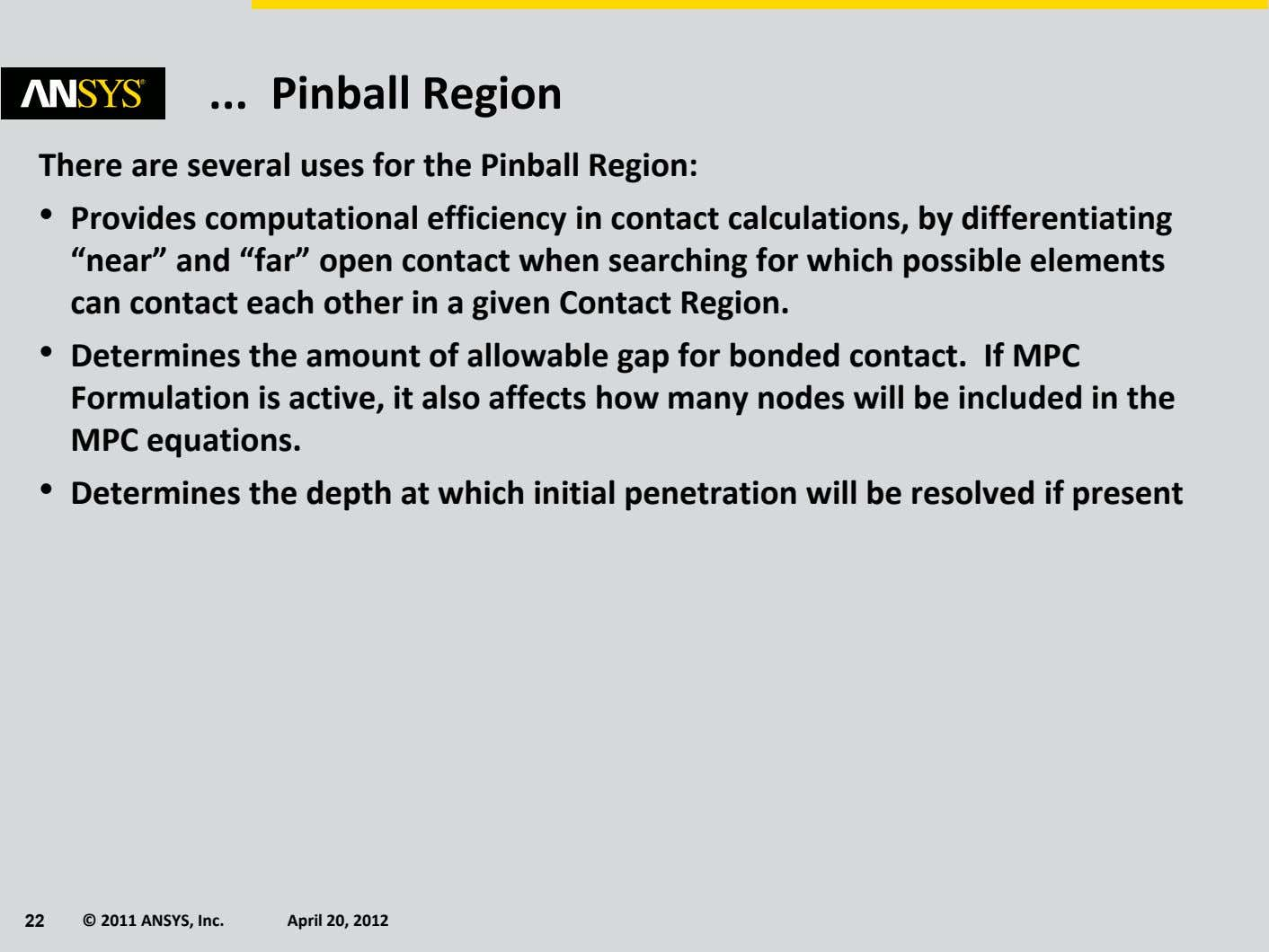 Pinball Region There are several uses for the Pinball Region: • Provides computational efficiency in