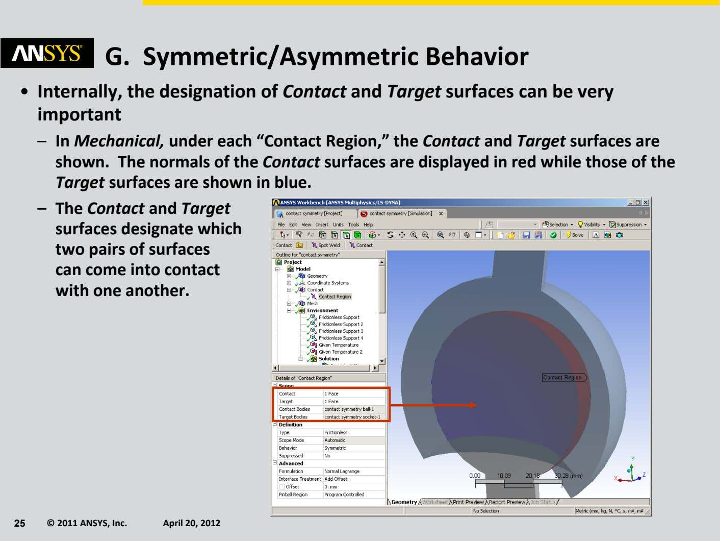 G. Symmetric/Asymmetric Behavior • Internally, the designation of Contact and Target surfaces can be very