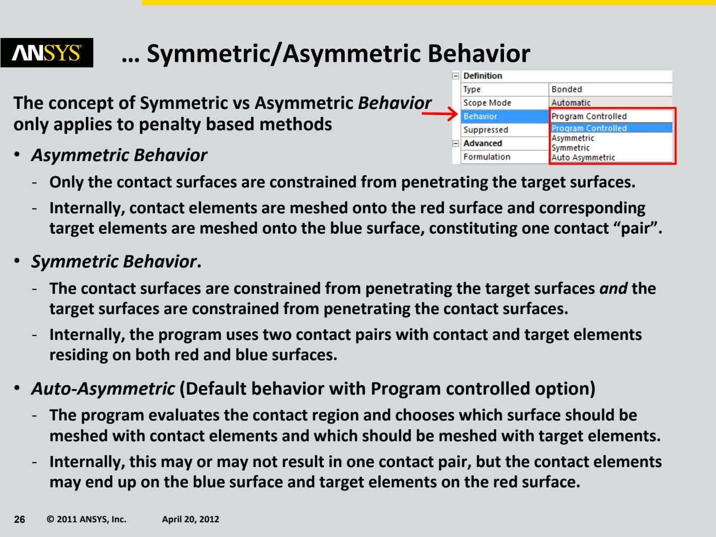 … Symmetric/Asymmetric Behavior The concept of Symmetric vs Asymmetric Behavior only applies to penalty based