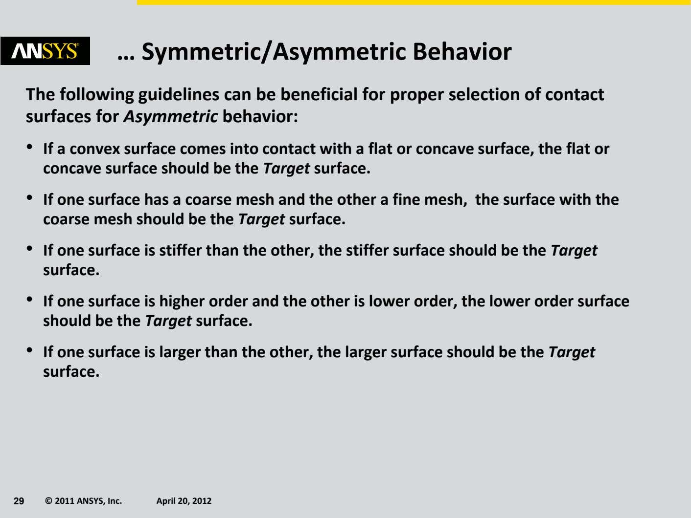 … Symmetric/Asymmetric Behavior The following guidelines can be beneficial for proper selection of contact surfaces
