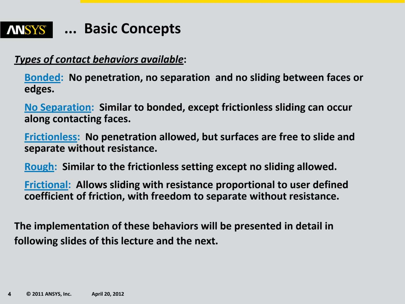 Basic Concepts Types of contact behaviors available : Bonded: No penetration, no separation and no