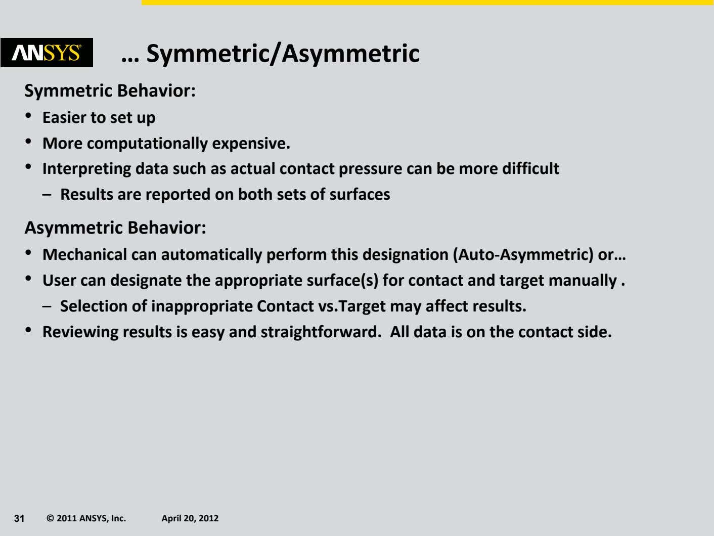 … Symmetric/Asymmetric Symmetric Behavior: • Easier to set up • More computationally expensive. • Interpreting