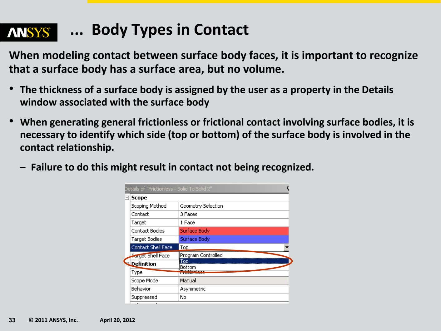 Body Types in Contact When modeling contact between surface body faces, it is important to