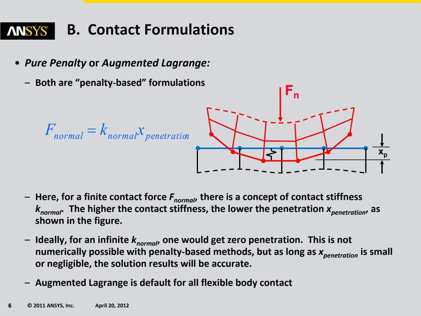 "B. Contact Formulations • Pure Penalty or Augmented Lagrange: – Both are ""penalty‐ based"" formulations"